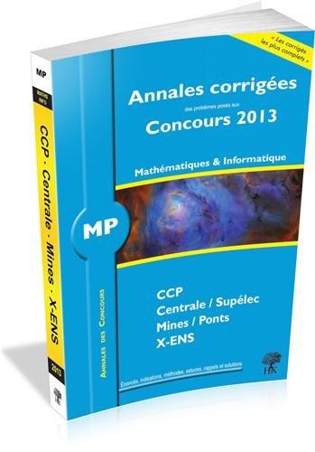 Annales des concours 2013, MP Mathmatiques et Informatique, corrigs de Polytechnique, Mines, Centrale, CCP