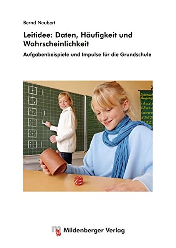 Leitidee: Daten, Häufigkeit und Wahrscheinlichkeit: Aufgabenbeispiele und Impulse für die Grundschule
