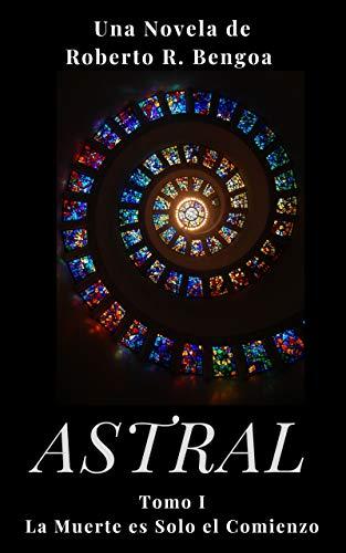 Astral: Tomo I: La Muerte es Solo el Comienzo