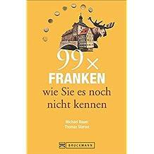 Bruckmann Reiseführer: 99 x Franken wie Sie es noch nicht kennen. 99x Kultur, Natur, Essen und Hotspots abseits der bekannten Highlights.