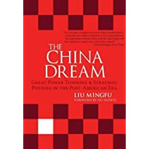 The China Dream: Great Power Thinking & Strategic Posture in the Post-American Era