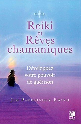 Reiki et rêves chamaniques : Développez votre pouvoir de guérison