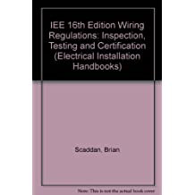 IEE 16th Edition Wiring Regulations: Inspection, Testing and Certification (Electrical Installation Handbooks)