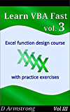 Learn VBA Fast, Vol. III: Excel function design course, with practice exercises (The VBA Function Design Course Book 3) (English Edition)