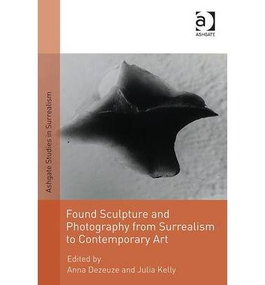 Found Sculpture and Photography from Surrealism to Contemporary Art (Ashgate Studies in Surrealism) (Hardback) - Common
