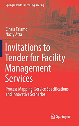 Invitations to Tender for Facility Management Services: Process Mapping, Service Specifications and Innovative Scenarios (Springer Tracts in Civil Engineering) - Engineering Civil Management