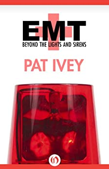 EMT: Beyond the Lights and Sirens by [Ivey, Pat]