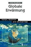 Globale Erwärmung: Fakten, Gefahren und Lösungswege -