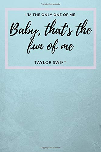 I'm The Only One Of Me Baby, That's The Fun Of Me: Taylor Swift Fan Novelty Notebook/ Journal / Diary/ Gift 120 Lined Pages (6