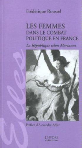 Les femmes dans le combat politique en France. La République selon Marianne par Roussel