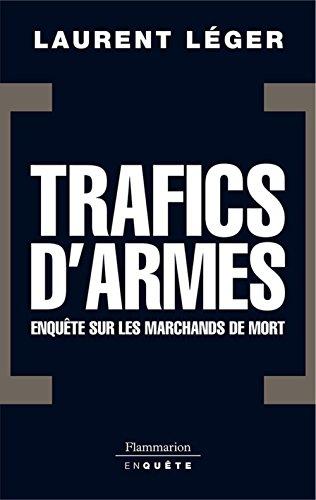 Trafics d'armes, le scandale. Enquête sur les marchands de mort par Laurent Léger