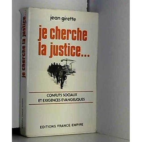 Je recherche la justice... ( Conflits sociaux et exigences évangéliques ). France-Empire. 1972. Broché, jaquette. 383 pages. (Religion. Syndicalisme. )