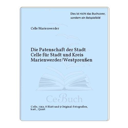Die Patenschaft der Stadt Celle für Stadt und Kreis Marienwerder/Westpreußen