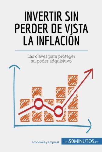 Invertir sin perder de vista la inflación: Las Claves Para Proteger Su Poder Adquisitivo