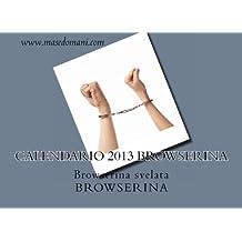 Calendario 2013 browserina: Browserina svelata: Volume 2 (I Calendari di browserina)