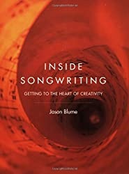 Inside Songwriting: Getting To The Heart Of Creativity: Getting into the Heart of Creativity
