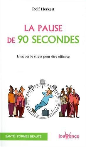 La pause de 90 secondes : Evacuer le stress pour être efficace
