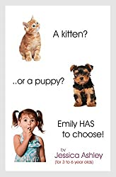 A kitten? .. or a puppy?  Emily HAS to choose! (Adventures of Emily Book 1)