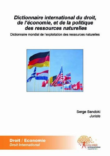 Dictionnaire international du droit, de l'économie, et de la politique des ressources naturelles