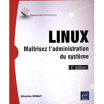LINUX - Maîtrisez l'administration du système (4ième édition)