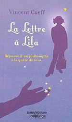 La lettre à Lila - Réponse d'un philosophe à la quête de sens de Vincent Cueff