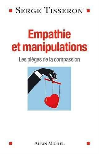 Empathie et manipulations: Les pièges de la compassion