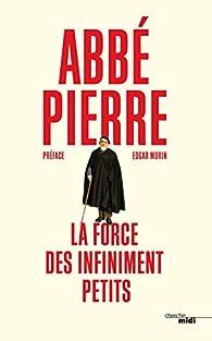 La force des infiniment petits par  Abbé Pierre