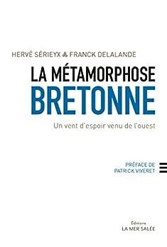 La métamorphose bretonne: Un vent d'espoir venu de l'ouest par [Sérieyx, Hervé, Delalande, Franck]