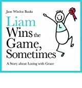 [(Liam Wins the Game, Sometimes: A Story About Losing with Grace)] [Author: Jane Whelen Banks] published on (November, 2008)