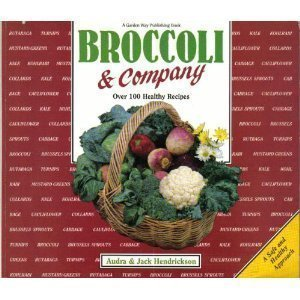 Broccoli and Company: Over 100 Recipes for Broccoli, Brussels Sprouts, Cabbage, Cauliflower, Collards, Kale, Kohlrabi, Mustard, Rutabaga, and Turnip by Audra Hendrickson (1989-10-02)