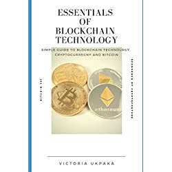 ESSENTIALS OF BLOCKCHAIN TECHNOLOGY: From zero to knowledgeable about Bitcoin, blockchain technology, and cryptocurrency