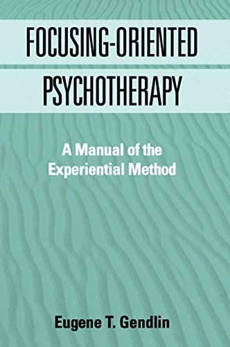 Focusing-Oriented Psychotherapy: A Manual Of The Experiential Method (Practicing Professional)