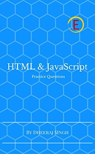 HTML & JavaScript Practice Questions eBook: Dheeraj Singh