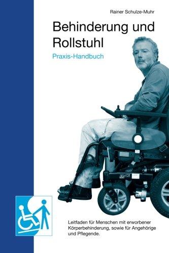 Praxis-Handbuch Behinderung und Rollstuhl: Leitfaden für Menschen mit erworbener Körperbehinderung, sowie für Angehörige und Pflegende.