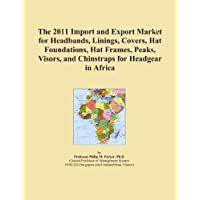 The 2011 Import and Export Market for Headbands, Linings, Covers, Hat Foundations, Hat Frames, Peaks, Visors, and Chinstraps for Headgear in Africa