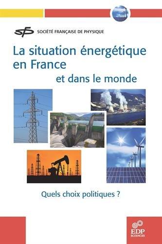 La situation énergétique en France et dans le monde : Quels choix politiques ?