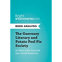 The Guernsey Literary and Potato Peel Pie Society by Mary Ann Shaffer and Annie Barrows (Book Analysis): Complete Summary and Book Analysis (BrightSummaries.com) (English Edition)