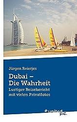 Dubai - Die Wahrheit: Lustiger Reisebericht mit vielen Privatfotos