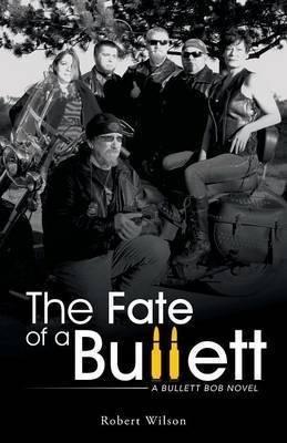 [The Fate of a Bullett : A Bullett Bob Novel] (By (author) Sir Robert Wilson) [published: September, 2014]