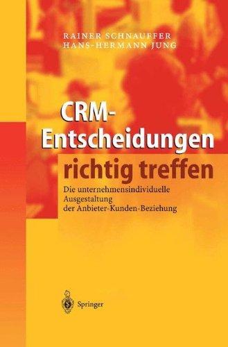 CRM - Entscheidungen richtig treffen. Die unternehmensindividuelle Ausgestaltung der Anbieter-Kunden-Beziehung