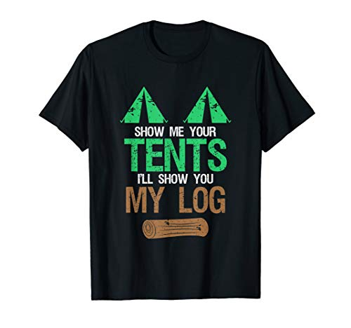 Show Me Your Tents Show You My Log | Adult Humor Camping T-Shirt