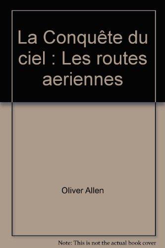 La Conquête du ciel : Les routes aeriennes