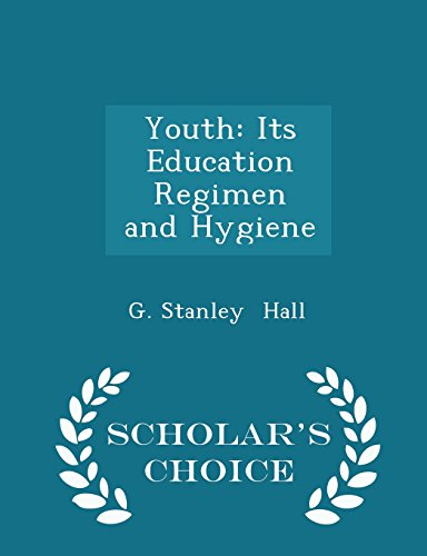 Youth: Its Education  Regimen  and Hygiene - Scholar's Choice Edition