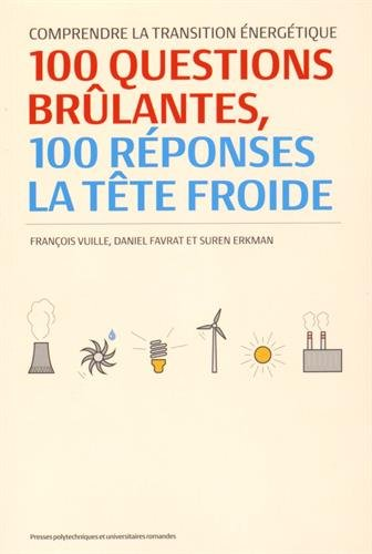 Comprendre la transition énergétique: 100 questions brûlantes, 100 réponses à tête froide.
