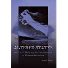 Altered States: Sex, Nation, Drugs, and Self-Transformation in Victorian Spiritualism (SUNY series, Studies in the Long Nineteenth Century)