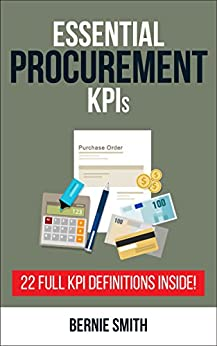 Essential Procurement KPIs: 22 Full KPI Definitions Included (Essential KPIs Book 11) by [Smith, Bernie]