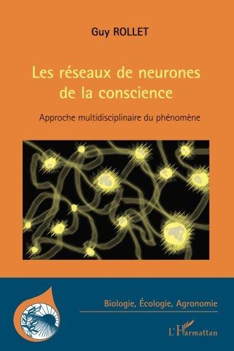 Reseaux de Neurones de la Conscience Approche Multidisciplinaire du Phenomene