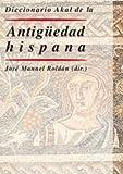 Diccionario Akal la antiguedad hispana / Hispanic Ancient Akal Dictionary