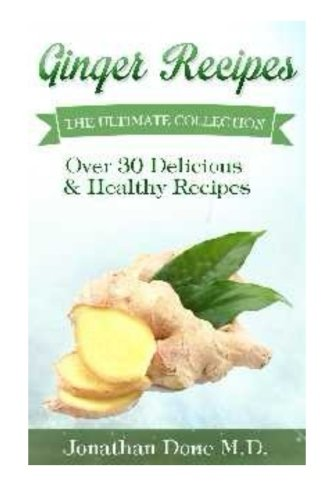 Ginger Recipes :The Ultimate Guide por Jonathan Doue M.D.