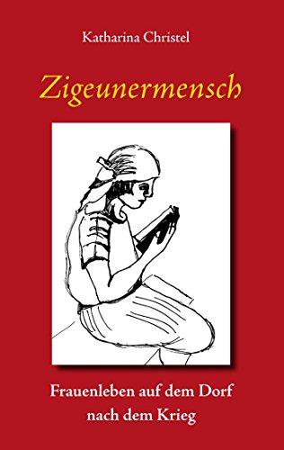 Zigeunermensch: Frauenleben auf dem Dorf nach dem Krieg von [Christel,  Katharina]